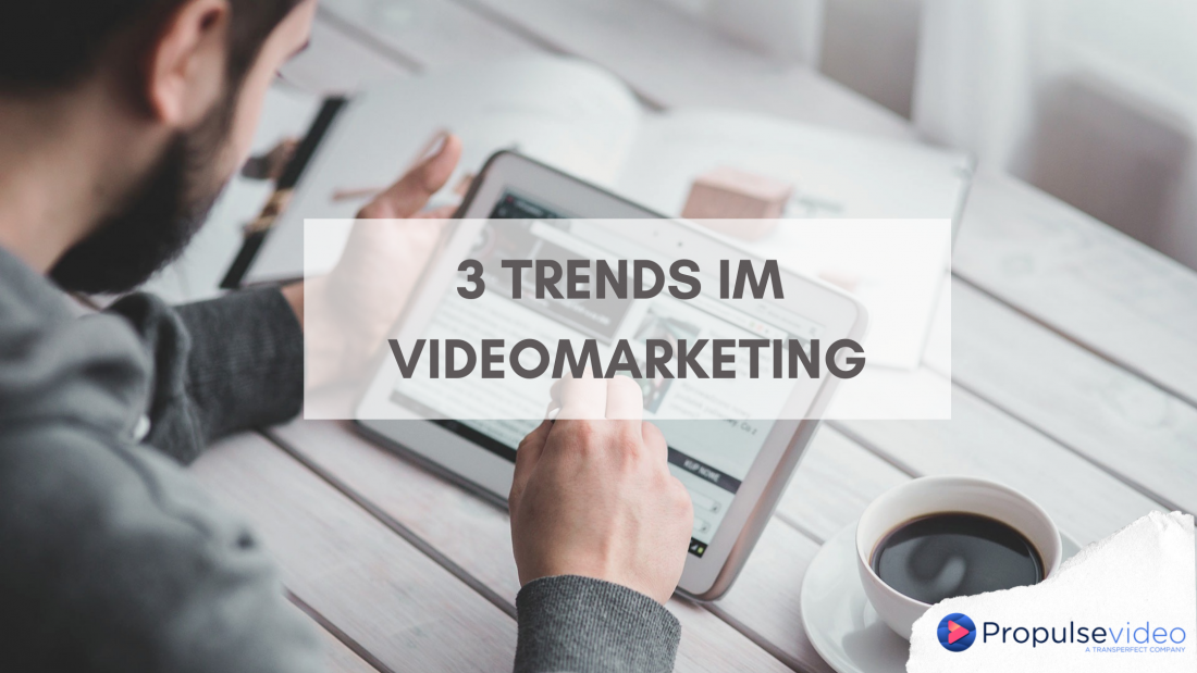 3 Trends im Videomarketing